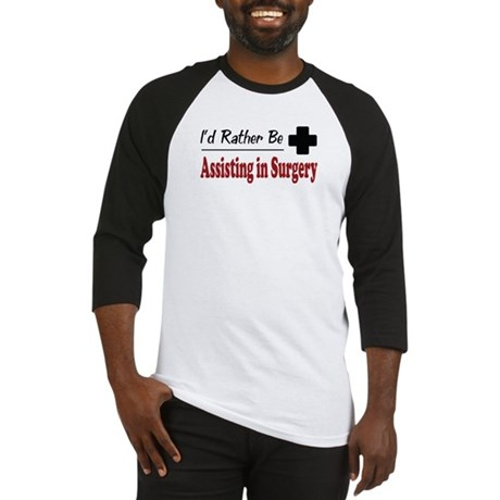 Rather Be Assisting in Surgery Baseball Jersey