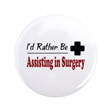 "Rather Be Assisting in Surgery 3.5"" Button"