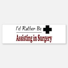 Rather Be Assisting in Surgery Bumper Bumper Bumper Sticker
