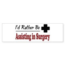 Rather Be Assisting in Surgery Bumper Bumper Sticker