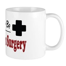 Rather Be Assisting in Surgery Mug