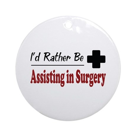 Rather Be Assisting in Surgery Ornament (Round)