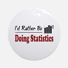 Rather Be Doing Statistics Ornament (Round)