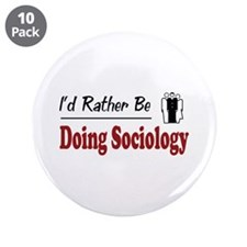 """Rather Be Doing Sociology 3.5"""" Button (10 pack)"""