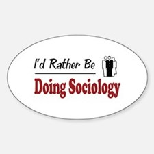 Rather Be Doing Sociology Oval Decal