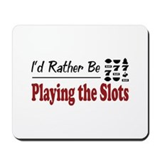 Rather Be Playing the Slots Mousepad