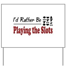 Rather Be Playing the Slots Yard Sign