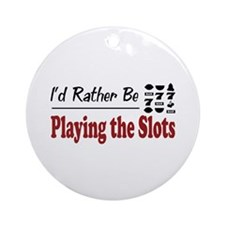 Rather Be Playing the Slots Ornament (Round)
