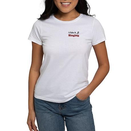 Rather Be Singing Women's T-Shirt