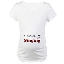 Rather Be Singing Shirt