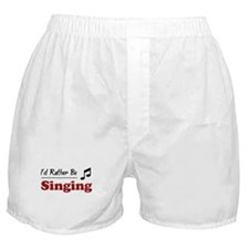 Rather Be Singing Boxer Shorts