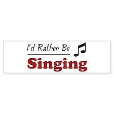 Rather Be Singing Bumper Bumper Bumper Sticker