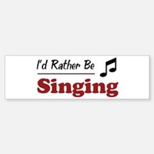 Rather Be Singing Bumper Bumper Bumper Sticker