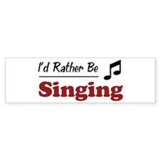 Rather Be Singing Bumper Bumper Sticker