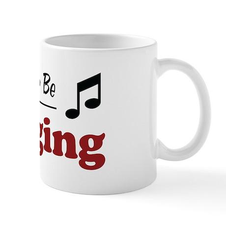 Rather Be Singing Mug