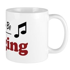 Rather Be Singing Mug