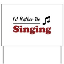 Rather Be Singing Yard Sign