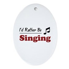 Rather Be Singing Oval Ornament