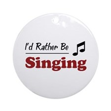 Rather Be Singing Ornament (Round)