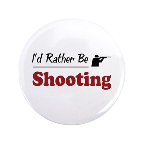 "Rather Be Shooting 3.5"" Button"