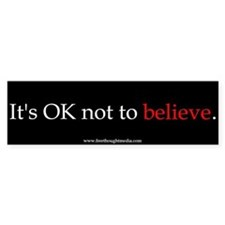 OK Not To Believe Bumper Bumper Bumper Sticker