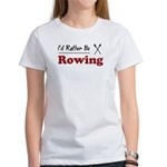 Rather Be Rowing Women's T-Shirt