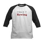 Rather Be Rowing Kids Baseball Jersey