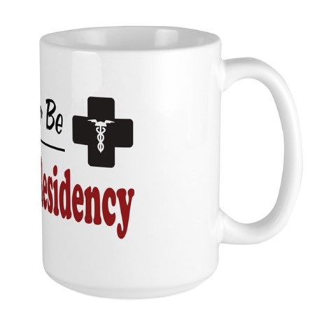 Rather Be Doing a Residency Large Mug
