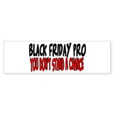 Black Friday Pro don't stand a chance Bumper Sticker