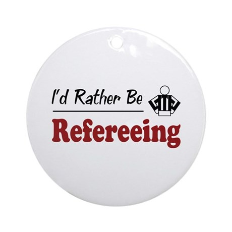 Rather Be Refereeing Ornament (Round)