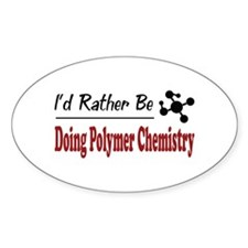 Rather Be Doing Polymer Chemistry Oval Decal