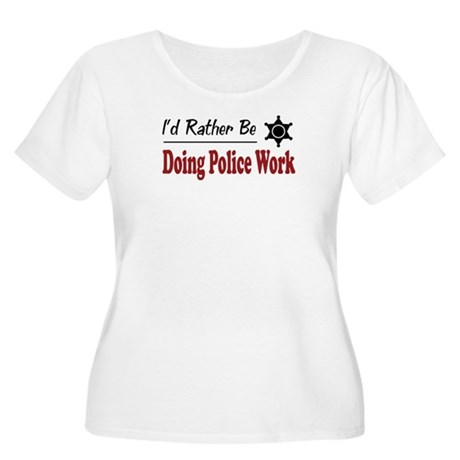 Rather Be Doing Police Work Women's Plus Size Scoo