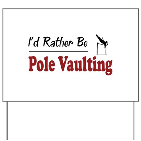 Rather Be Pole Vaulting Yard Sign