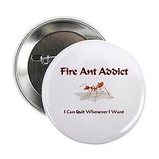 "Fire Ant Addict 2.25"" Button"