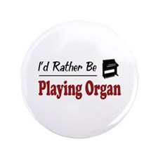 """Rather Be Playing Organ 3.5"""" Button"""