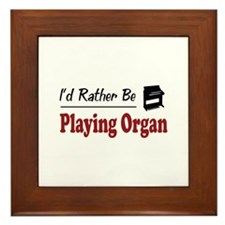 Rather Be Playing Organ Framed Tile