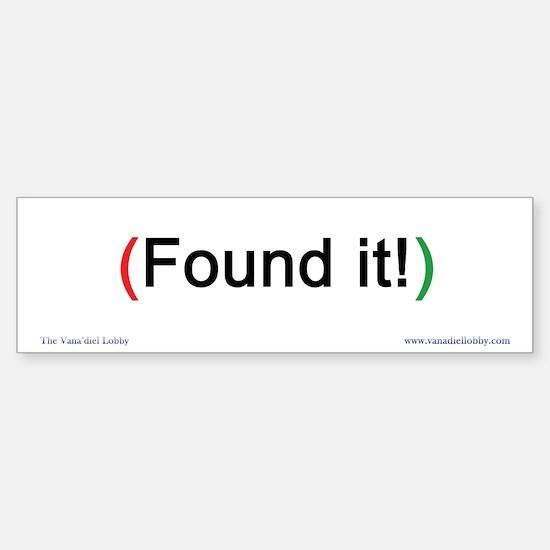 """""""Found it!"""" Bumper-size Bumper Bumper Sticker"""