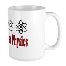 Rather Be Doing Nuclear Physics Mug