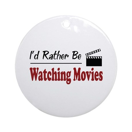 Rather Be Watching Movies Ornament (Round)