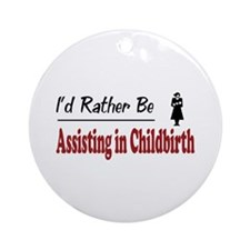 Rather Be Assisting in Childbirth Ornament (Round)