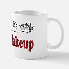Rather Be Doing Makeup Mug