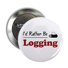 "Rather Be Logging 2.25"" Button"