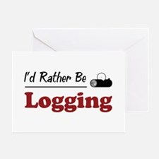Rather Be Logging Greeting Card