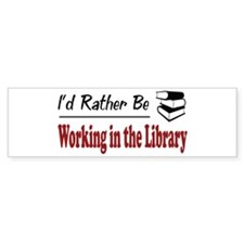 Rather Be Working in the Library Bumper Bumper Sticker