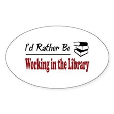 Rather Be Working in the Library Oval Decal
