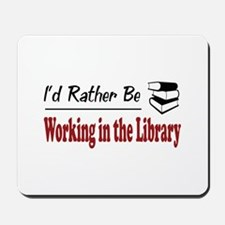Rather Be Working in the Library Mousepad