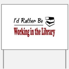 Rather Be Working in the Library Yard Sign