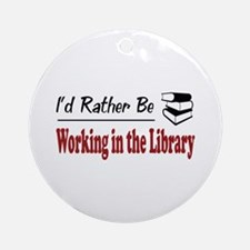 Rather Be Working in the Library Ornament (Round)