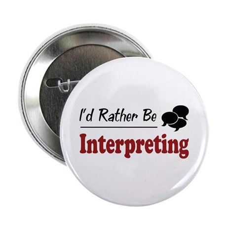 """Rather Be Interpreting 2.25"""" Button (10 pack)"""