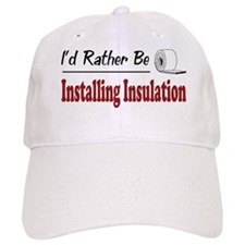 Rather Be Installing Insulation Baseball Cap